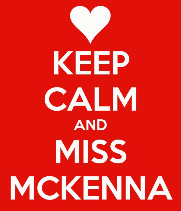 KEEP CALM AND MISS MCKENNA