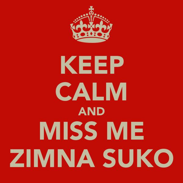 KEEP CALM AND MISS ME ZIMNA SUKO