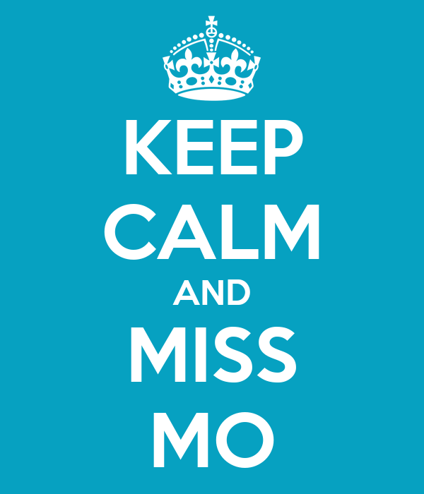 KEEP CALM AND MISS MO