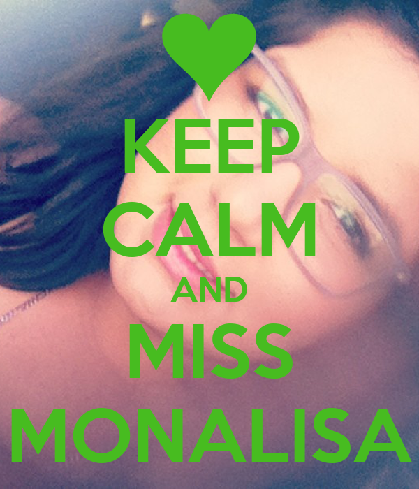 KEEP CALM AND MISS MONALISA