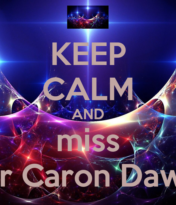 KEEP CALM AND miss Mr Caron Dawe