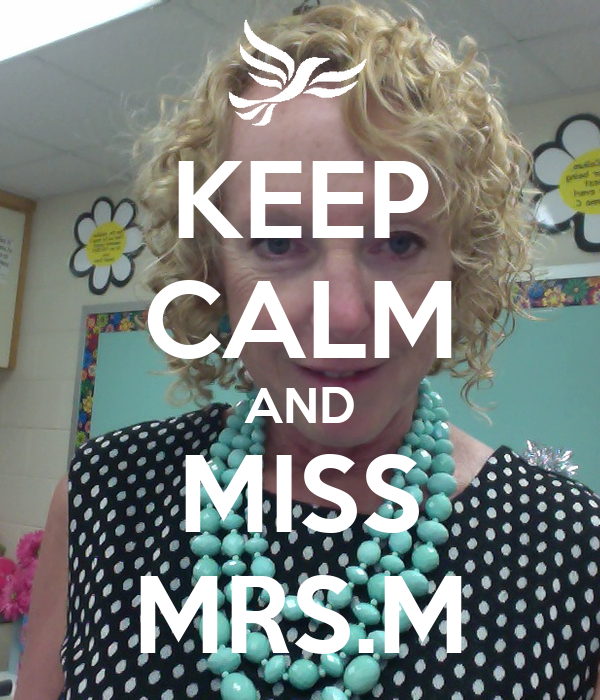 KEEP CALM AND MISS MRS.M