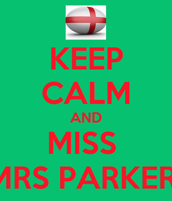 KEEP CALM AND MISS  MRS PARKER