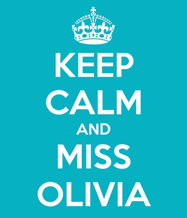 KEEP CALM AND MISS OLIVIA