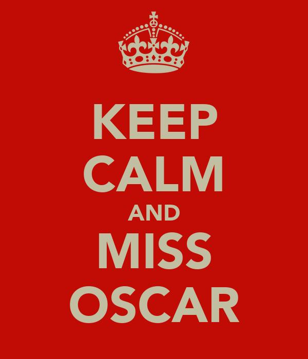 KEEP CALM AND MISS OSCAR