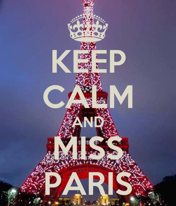 KEEP CALM AND MISS PARIS