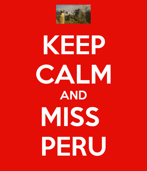 KEEP CALM AND MISS  PERU