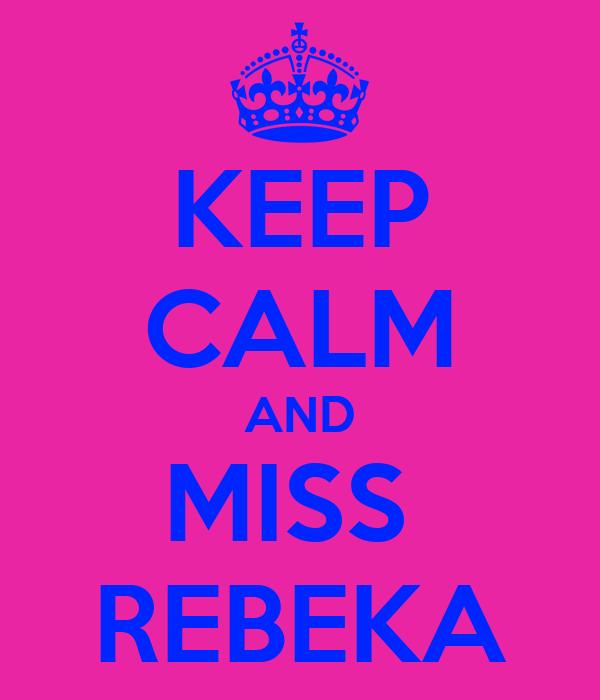 KEEP CALM AND MISS  REBEKA
