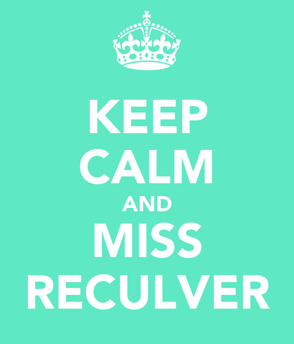 KEEP CALM AND MISS RECULVER