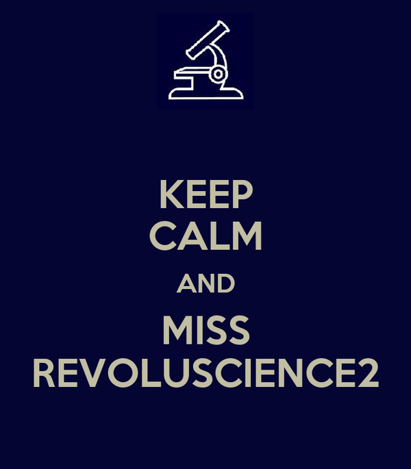 KEEP CALM AND MISS REVOLUSCIENCE2