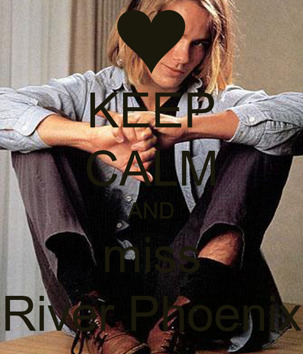KEEP CALM AND miss River Phoenix