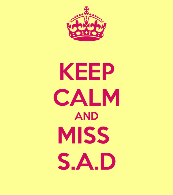 KEEP CALM AND MISS  S.A.D