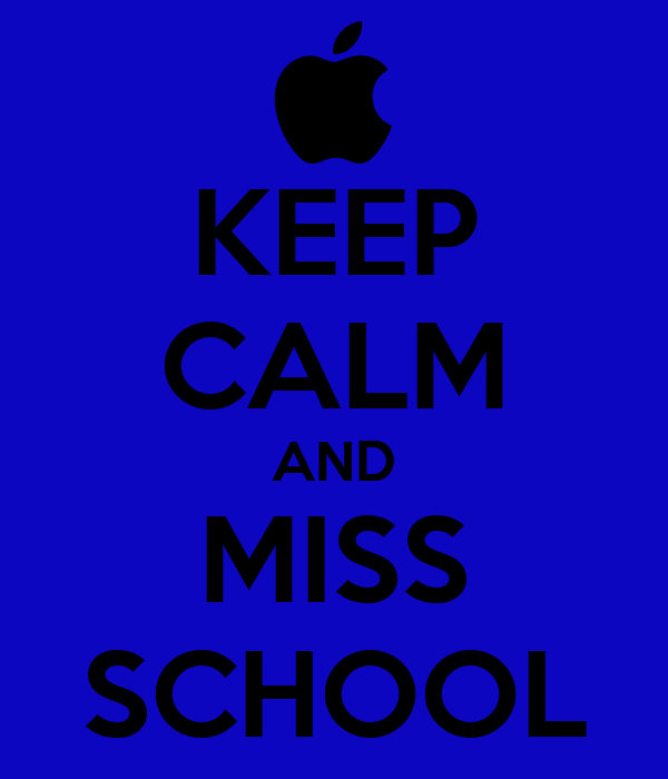 KEEP CALM AND MISS SCHOOL