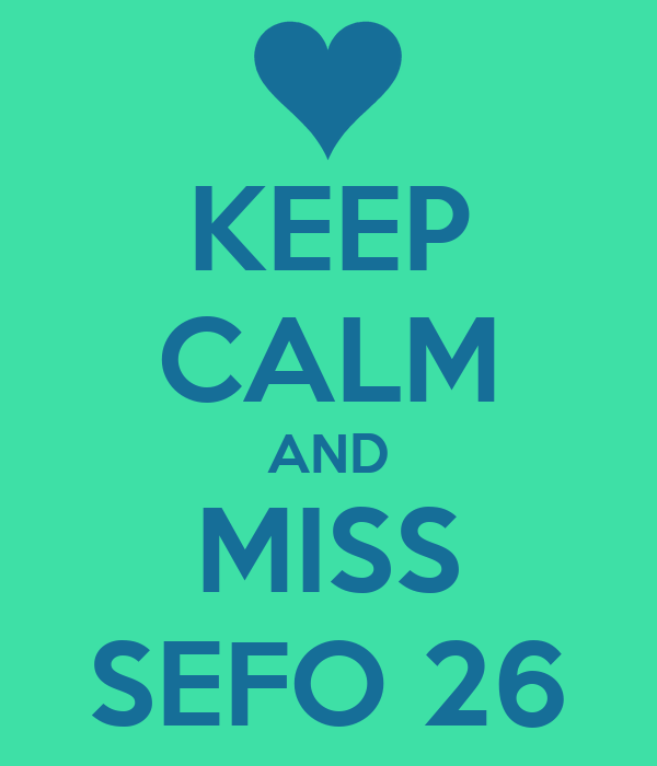 KEEP CALM AND MISS SEFO 26