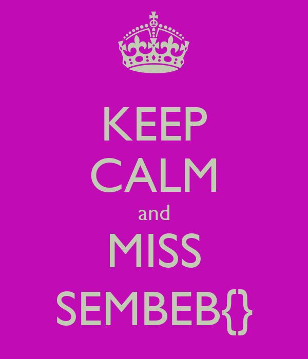KEEP CALM and MISS SEMBEB{}