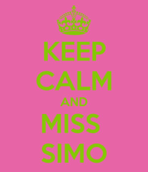 KEEP CALM AND MISS  SIMO