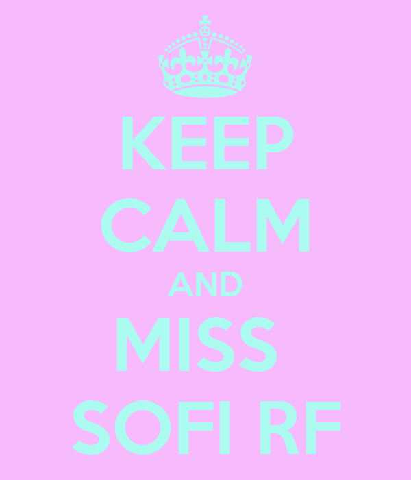 KEEP CALM AND MISS  SOFI RF