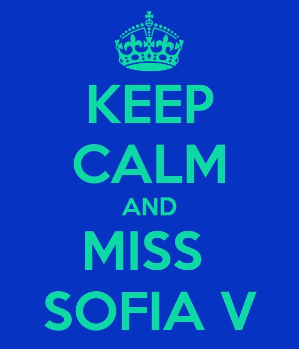 KEEP CALM AND MISS  SOFIA V