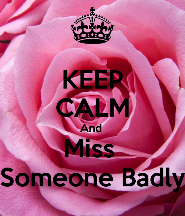 KEEP CALM And  Miss  Someone Badly