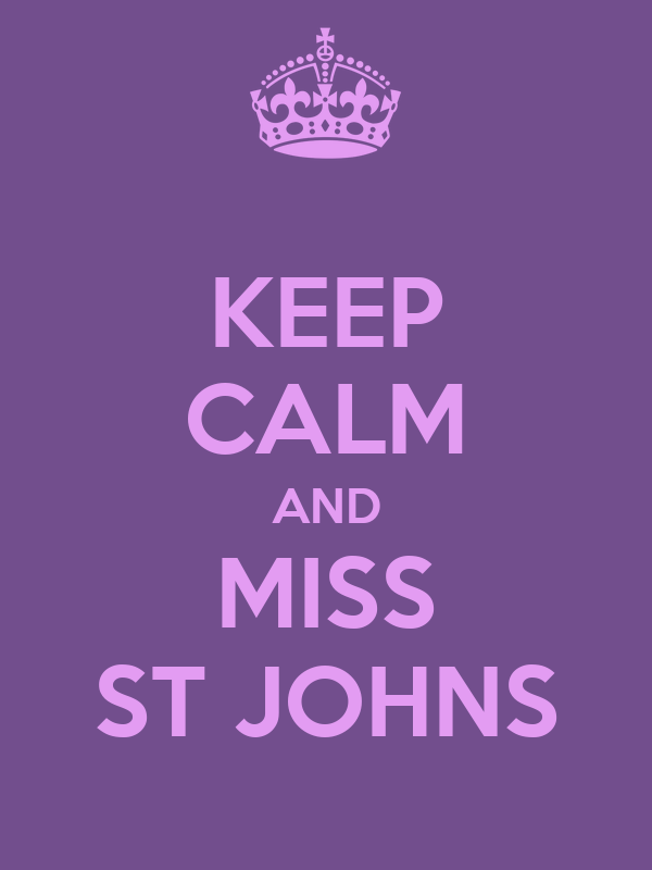 KEEP CALM AND MISS ST JOHNS