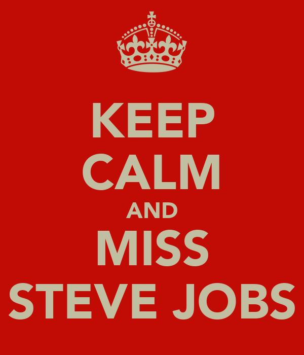 KEEP CALM AND MISS STEVE JOBS
