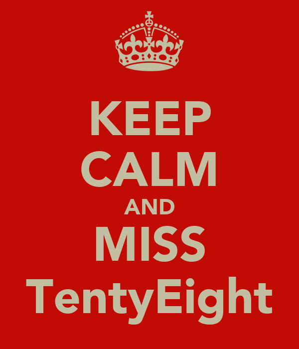 KEEP CALM AND MISS TentyEight