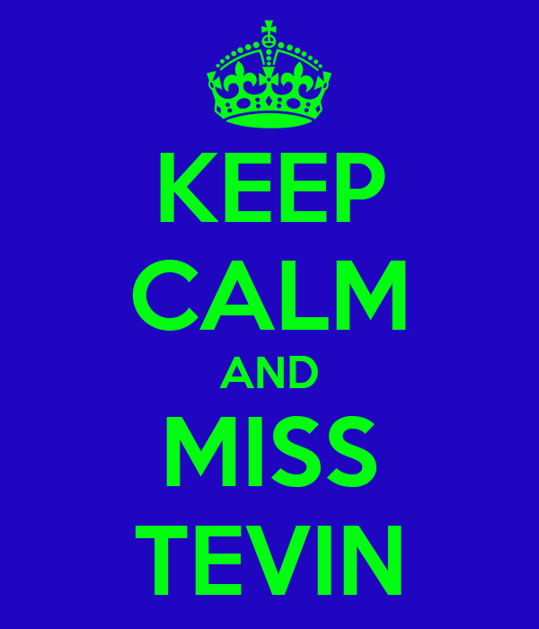 KEEP CALM AND MISS TEVIN