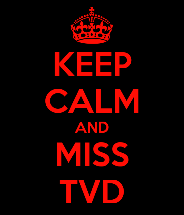 KEEP CALM AND MISS TVD