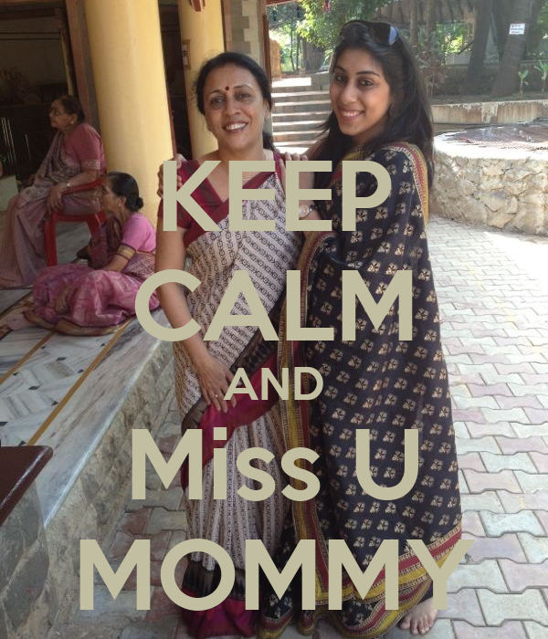 KEEP CALM AND Miss U MOMMY