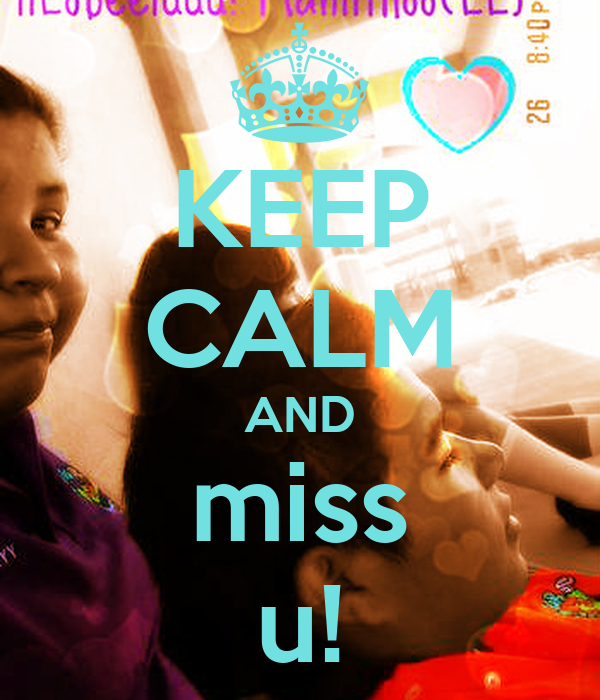 KEEP CALM AND miss u!