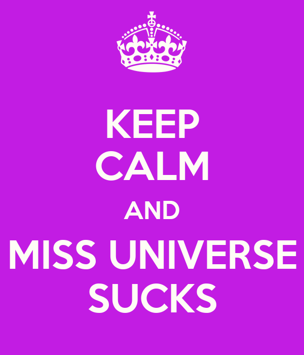KEEP CALM AND MISS UNIVERSE SUCKS