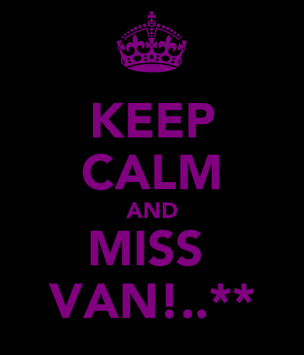 KEEP CALM AND MISS  VAN!..**