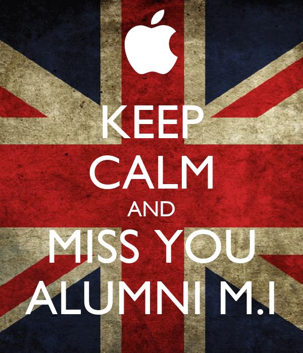 KEEP CALM AND MISS YOU ALUMNI M.I