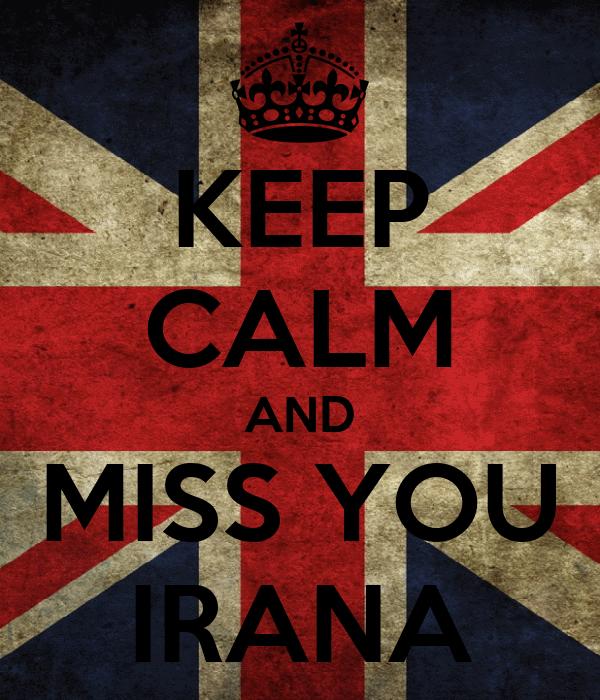 KEEP CALM AND MISS YOU IRANA