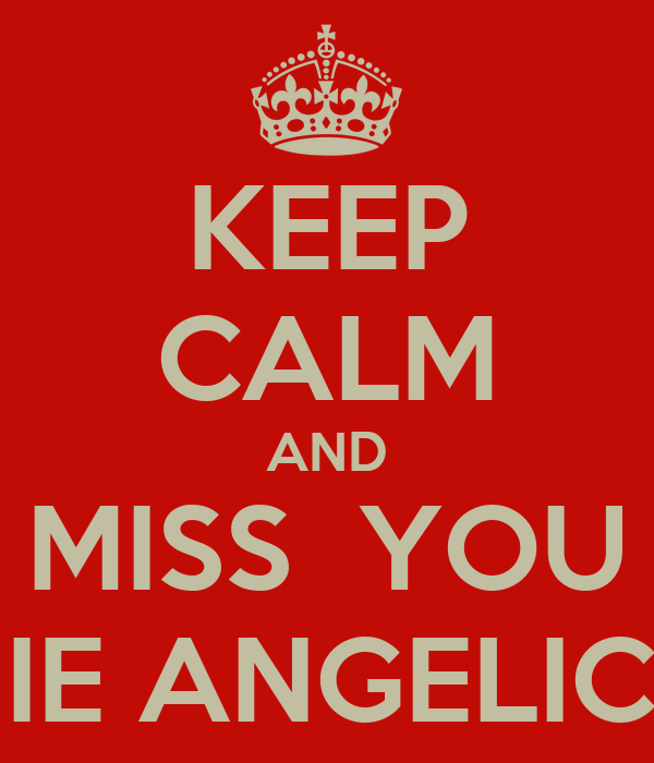 KEEP CALM AND MISS  YOU MIE ANGELICA