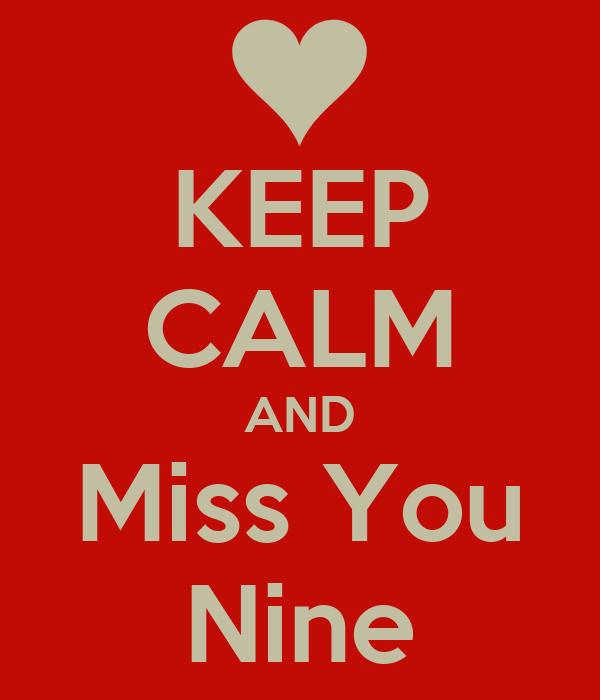 KEEP CALM AND Miss You Nine