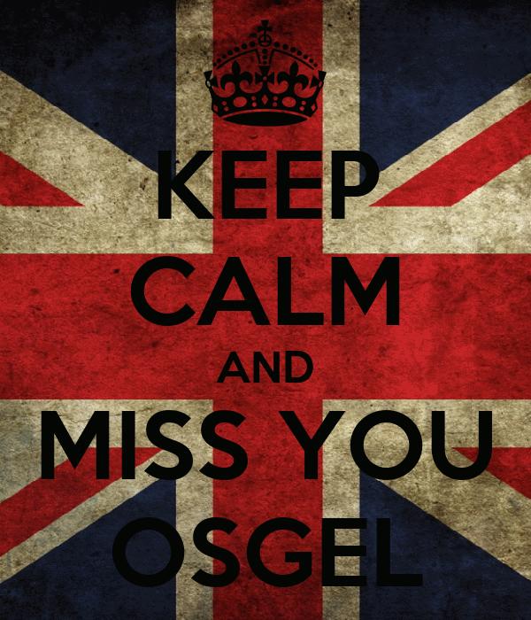 KEEP CALM AND MISS YOU OSGEL