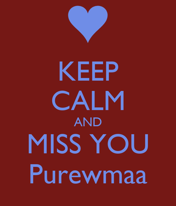 KEEP CALM AND MISS YOU Purewmaa