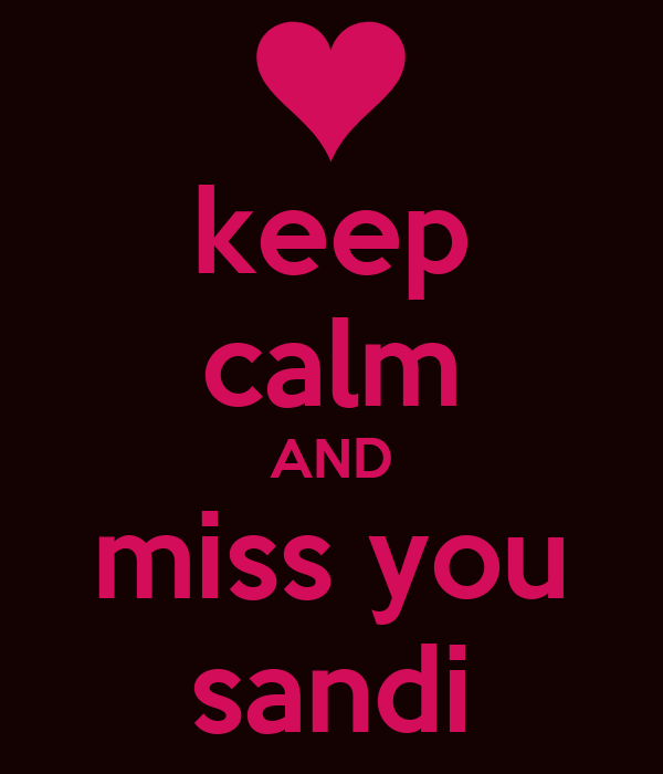 keep calm AND miss you sandi