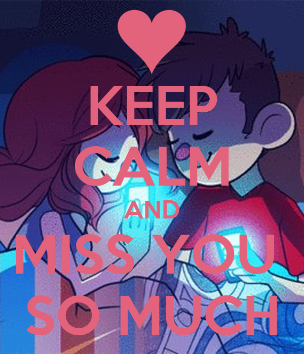 KEEP CALM AND MISS YOU  SO MUCH