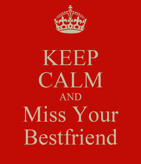 KEEP CALM AND Miss Your Bestfriend