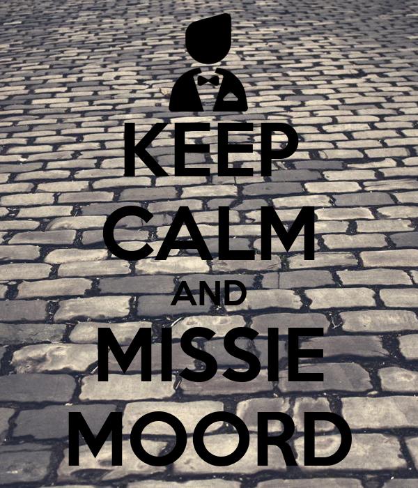 KEEP CALM AND MISSIE MOORD