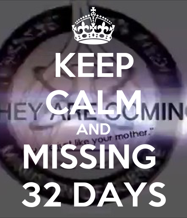 KEEP CALM AND MISSING  32 DAYS