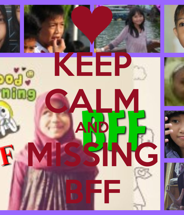KEEP CALM AND MISSING BFF