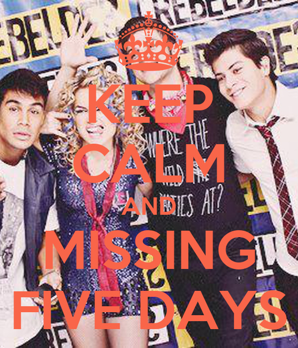KEEP CALM AND MISSING FIVE DAYS