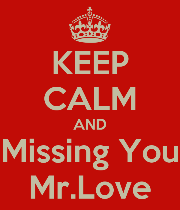 KEEP CALM AND Missing You Mr.Love
