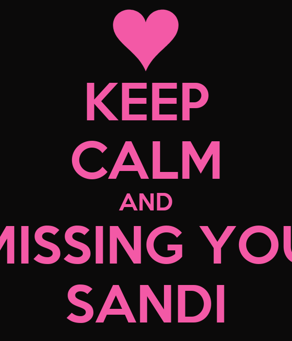 KEEP CALM AND MISSING YOU SANDI