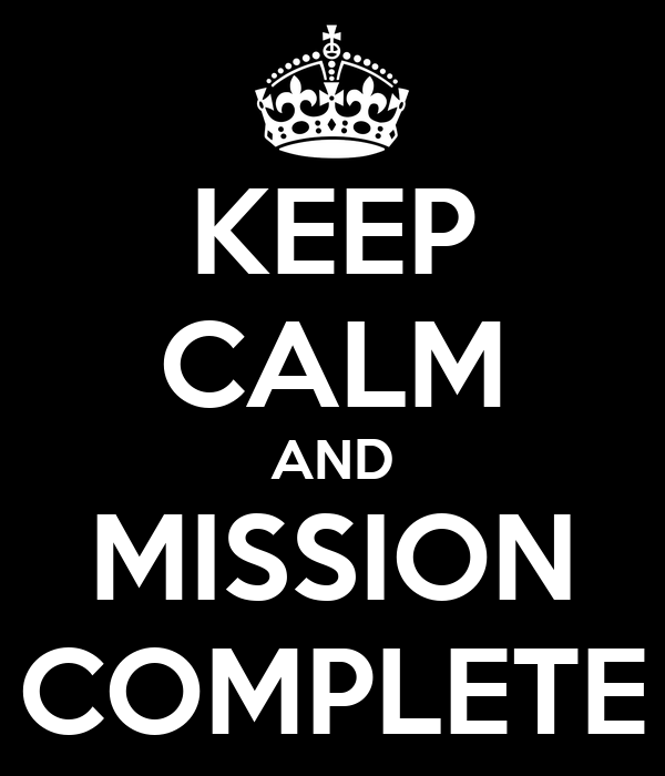 KEEP CALM AND MISSION COMPLETE