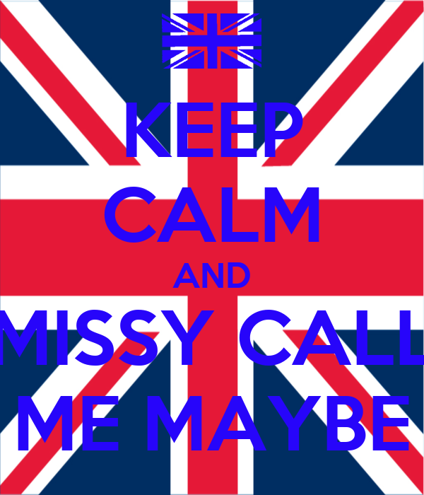 KEEP CALM AND MISSY CALL ME MAYBE