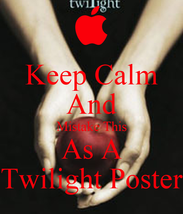 Keep Calm And Mistake This As A Twilight Poster